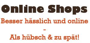 Neuer Online Shop. Besser hässlich und online als hübsch und zu spät